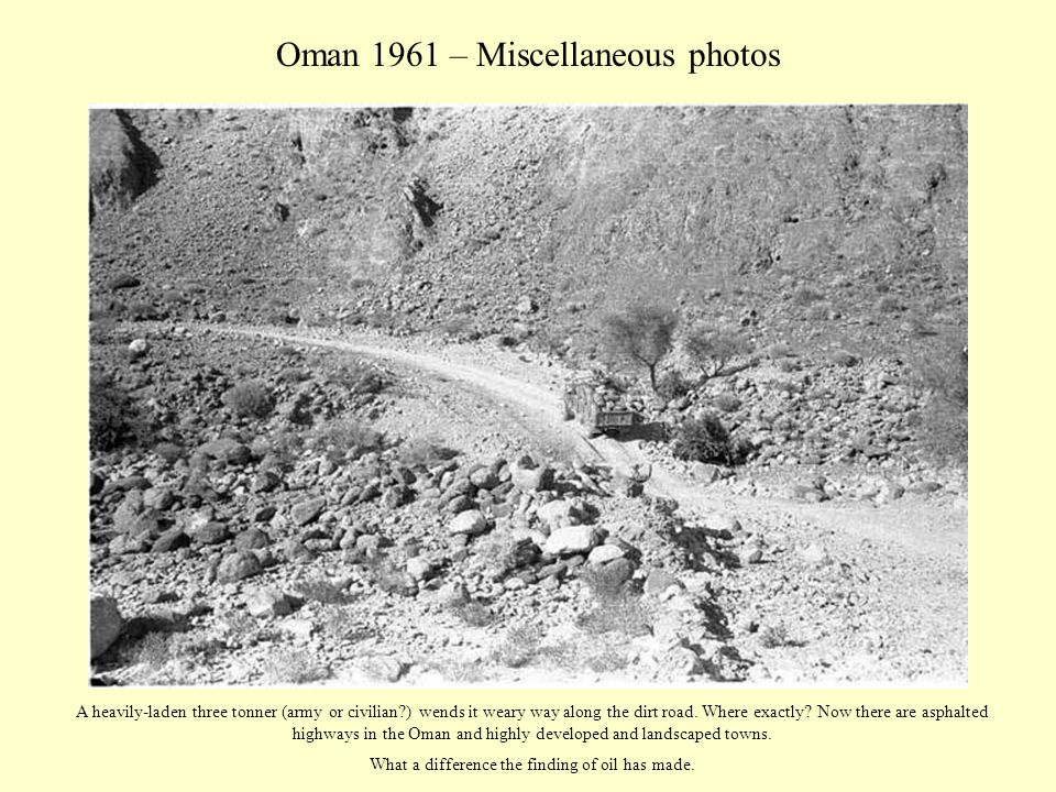 Oman 1961 – Miscellaneous photos A heavily-laden three tonner (army or civilian?) wends it weary way along the dirt road. Where exactly? Now there are