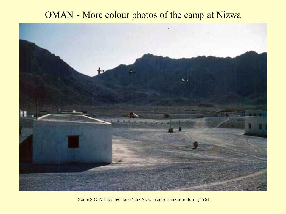 OMAN - More colour photos of the camp at Nizwa Some S.O.A.F. planes 'buzz' the Nizwa camp sometime during 1961.