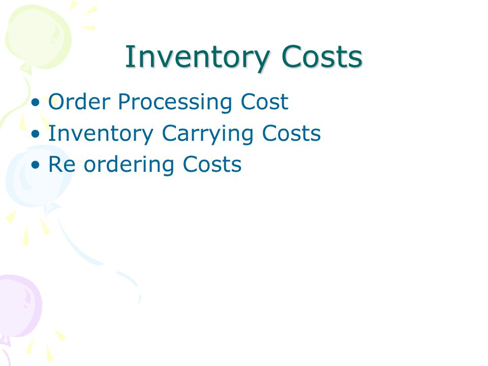 Inventory Costs Order Processing Cost Inventory Carrying Costs Re ordering Costs