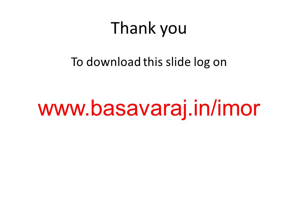 Thank you To download this slide log on www.basavaraj.in/imor