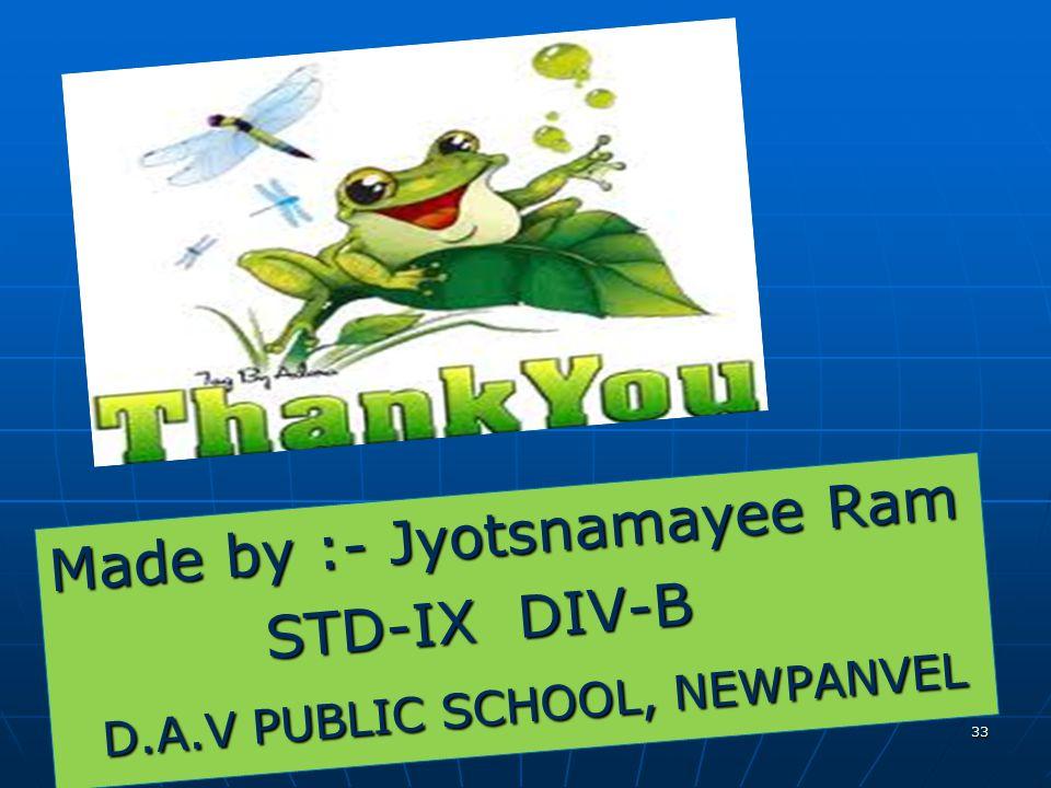 33 Made by :- Jyotsnamayee Ram STD-IX DIV-B D.A.V PUBLIC SCHOOL, NEWPANVEL