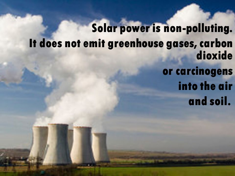 Solar power is non-polluting.