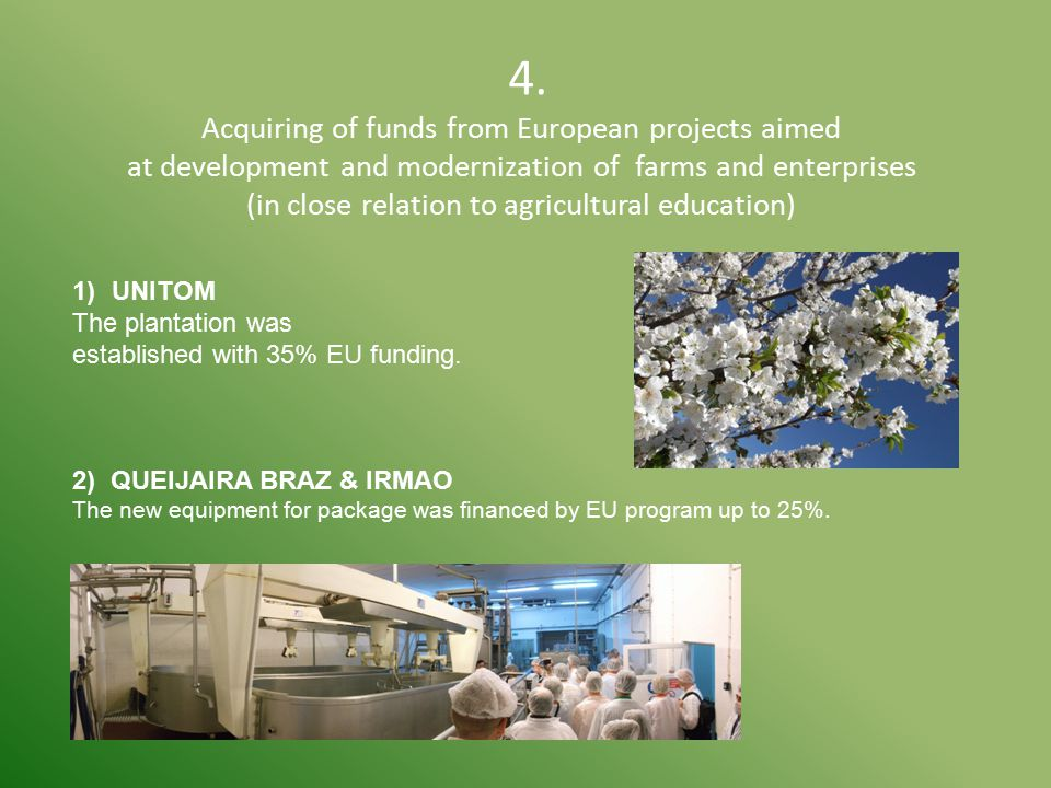 4. Acquiring of funds from European projects aimed at development and modernization of farms and enterprises (in close relation to agricultural educat