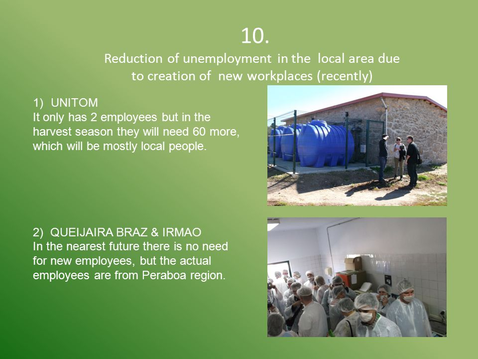 10. Reduction of unemployment in the local area due to creation of new workplaces (recently) 1)UNITOM It only has 2 employees but in the harvest seaso