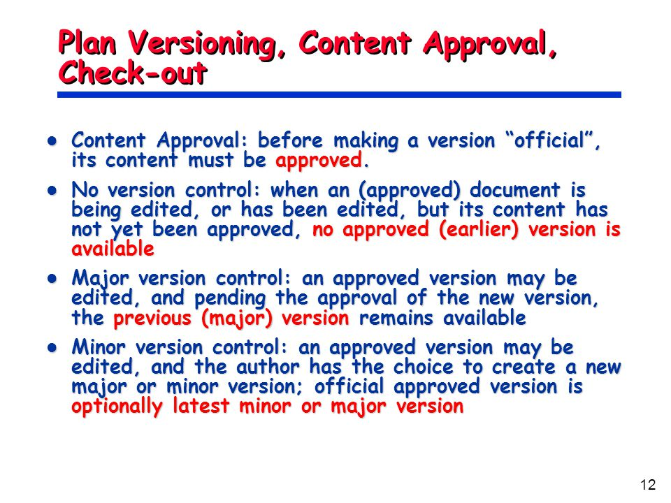 """12 Plan Versioning, Content Approval, Check-out Content Approval: before making a version """"official"""", its content must be approved. Content Approval:"""