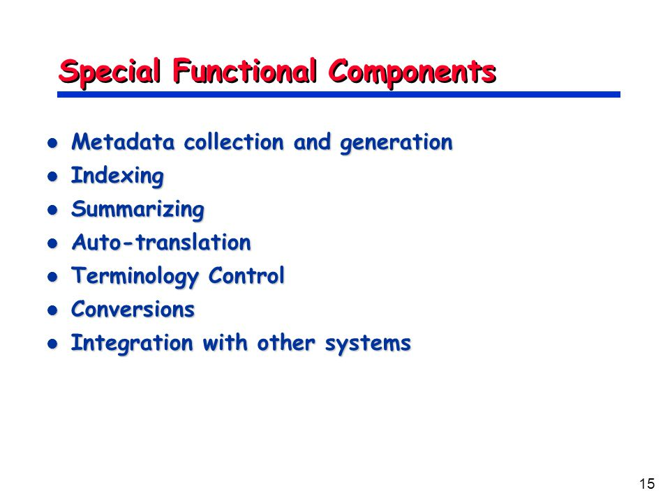 15 Special Functional Components Metadata collection and generation Metadata collection and generation Indexing Indexing Summarizing Summarizing Auto-