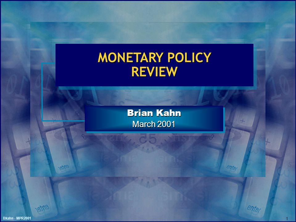 Bkahn - MPR2001 1 MONETARY POLICY REVIEW Brian Kahn March 2001 Brian Kahn March 2001