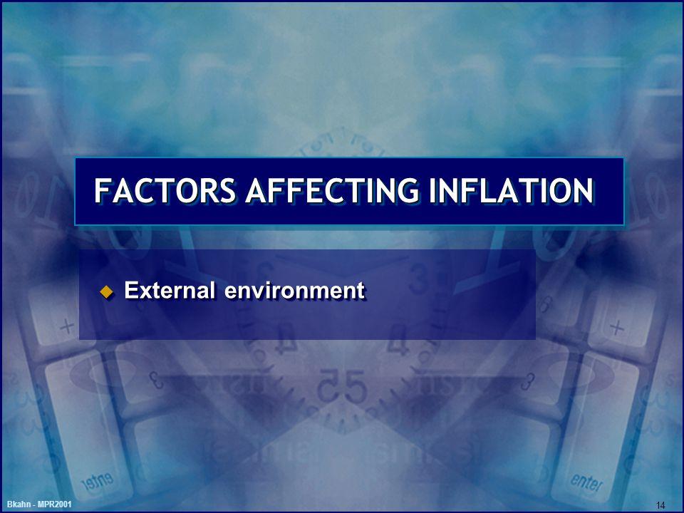 Bkahn - MPR2001 14 FACTORS AFFECTING INFLATION u External environment