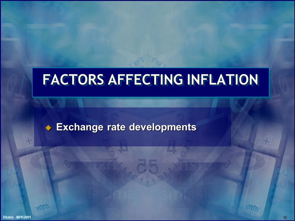 Bkahn - MPR2001 16 FACTORS AFFECTING INFLATION u Exchange rate developments
