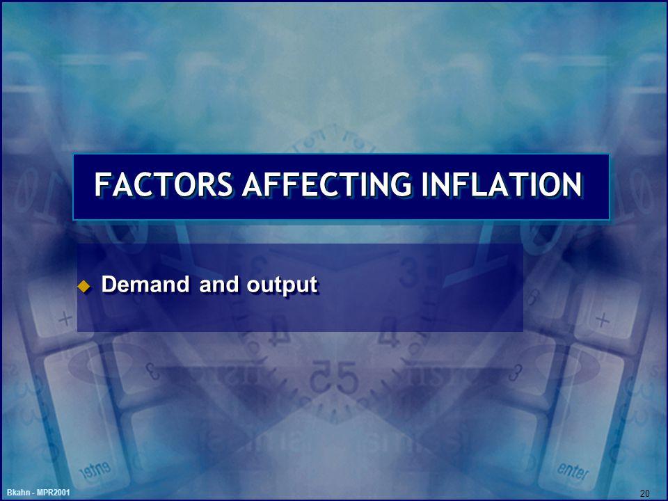 Bkahn - MPR2001 20 FACTORS AFFECTING INFLATION u Demand and output