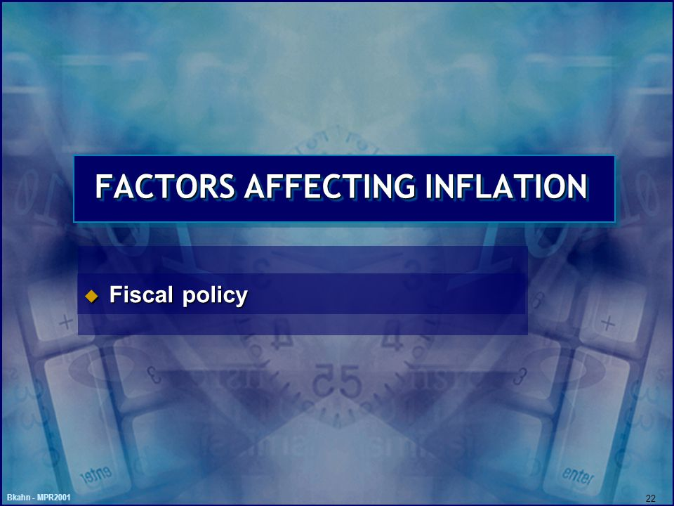 Bkahn - MPR2001 22 FACTORS AFFECTING INFLATION u Fiscal policy