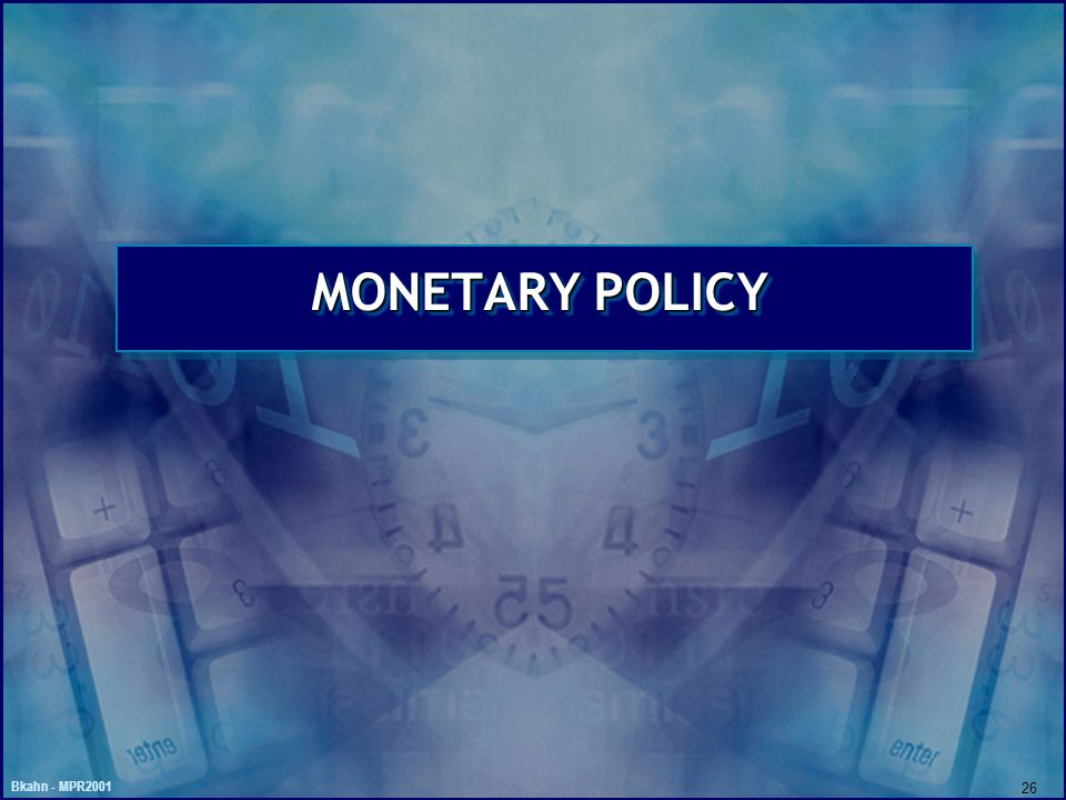 Bkahn - MPR2001 26 MONETARY POLICY