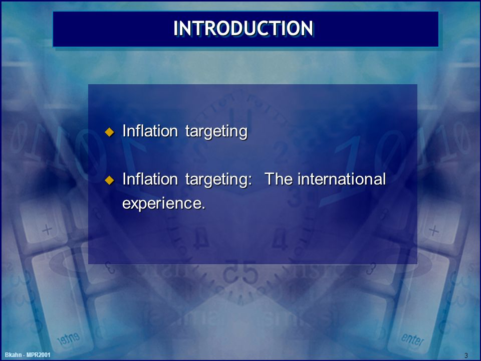 Bkahn - MPR2001 3 INTRODUCTIONINTRODUCTION u Inflation targeting u Inflation targeting: The international experience.