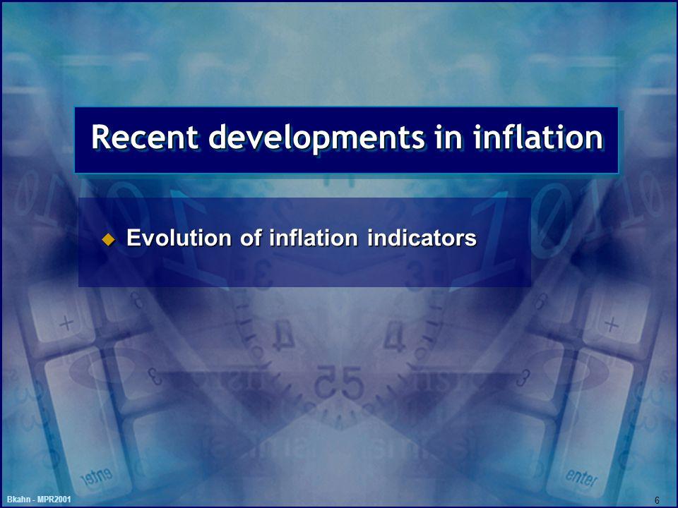 Bkahn - MPR2001 6 Recent developments in inflation u Evolution of inflation indicators
