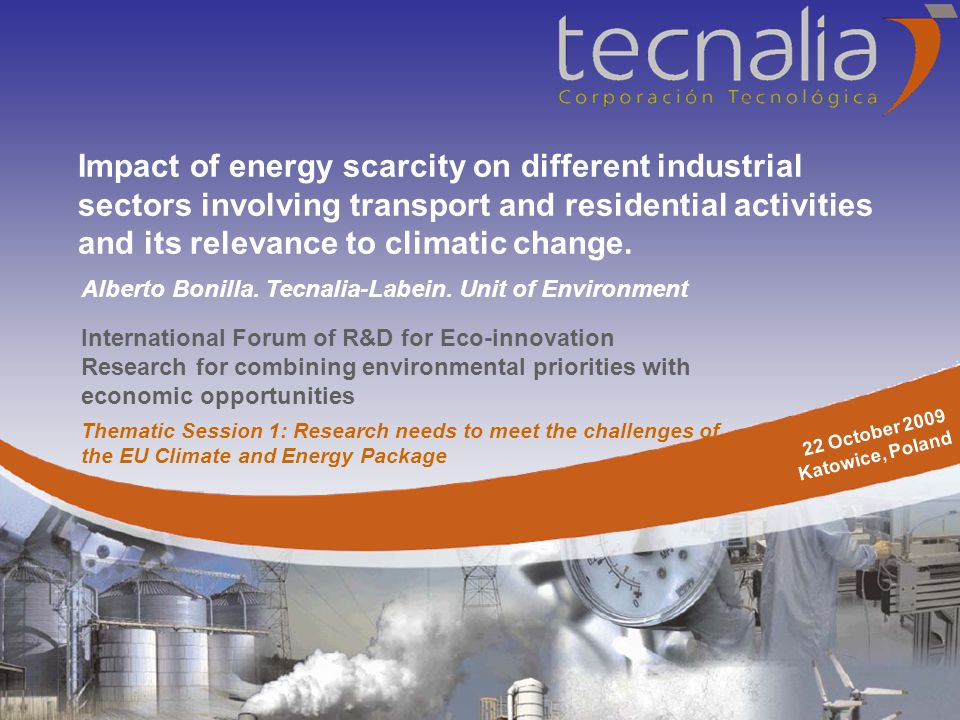 International Forum of R&D for Eco-innovation Research for combining environmental priorities with economic opportunities Impact of energy scarcity on different industrial sectors involving transport and residential activities and its relevance to climatic change.