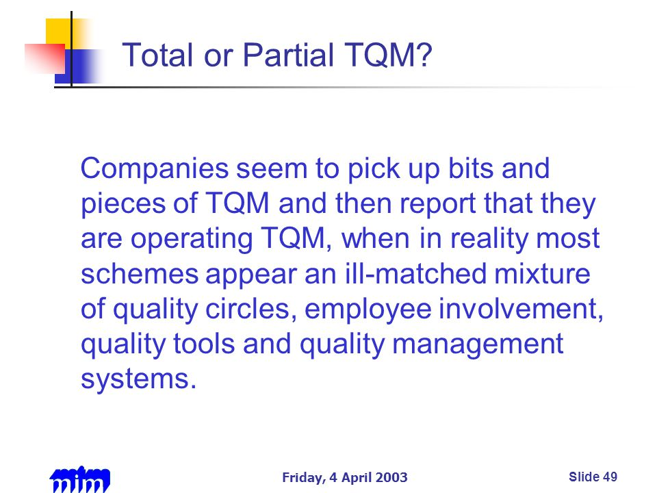 Friday, 4 April 2003Slide 49 Total or Partial TQM.