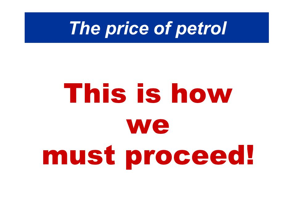 The price of petrol This is how we must proceed!