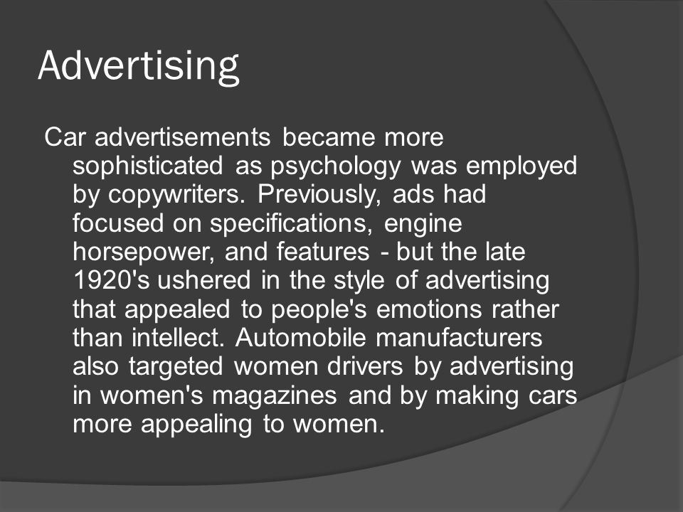 Advertising Car advertisements became more sophisticated as psychology was employed by copywriters.