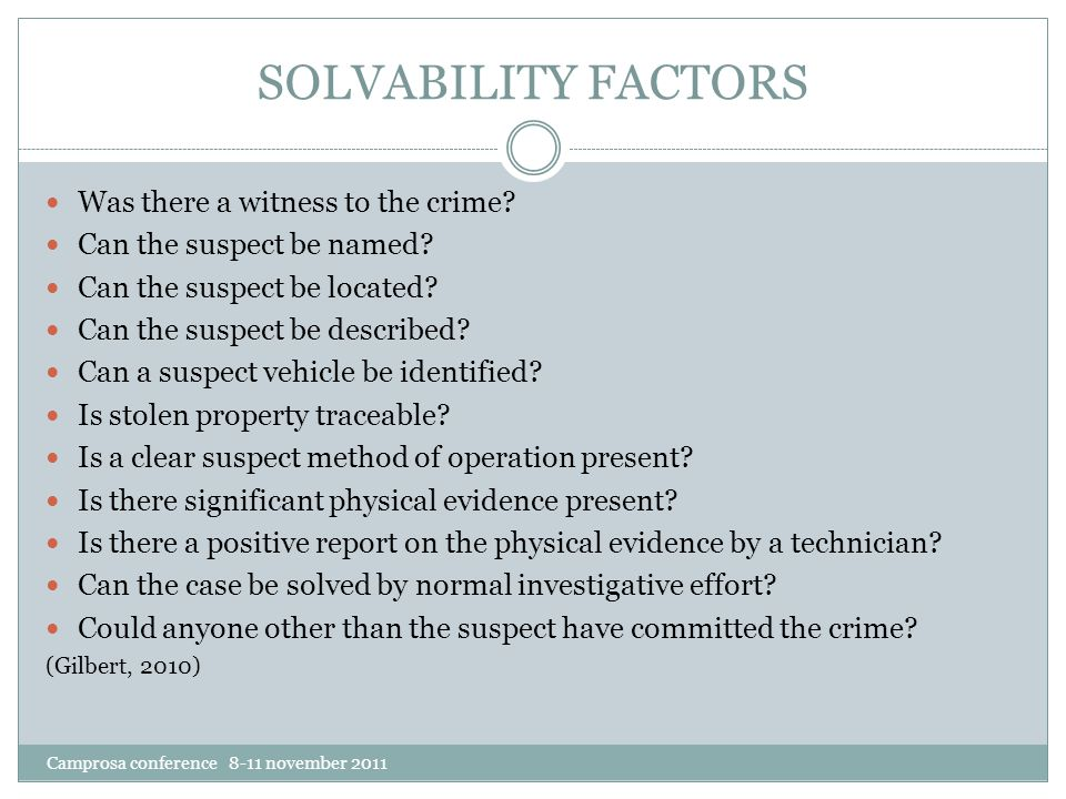 SOLVABILITY FACTORS Camprosa conference 8-11 november 2011 Was there a witness to the crime.