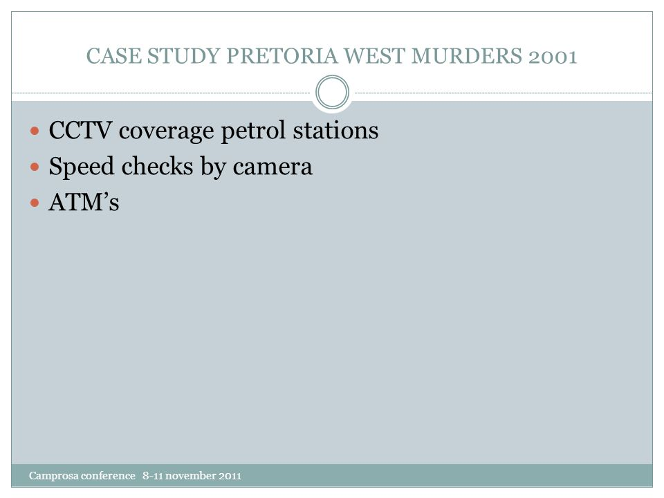 CASE STUDY PRETORIA WEST MURDERS 2001 CCTV coverage petrol stations Speed checks by camera ATM's Camprosa conference 8-11 november 2011