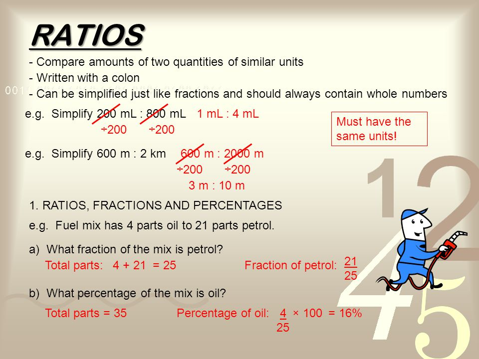 RATIOS - Compare amounts of two quantities of similar units - Written with a colon - Can be simplified just like fractions and should always contain w