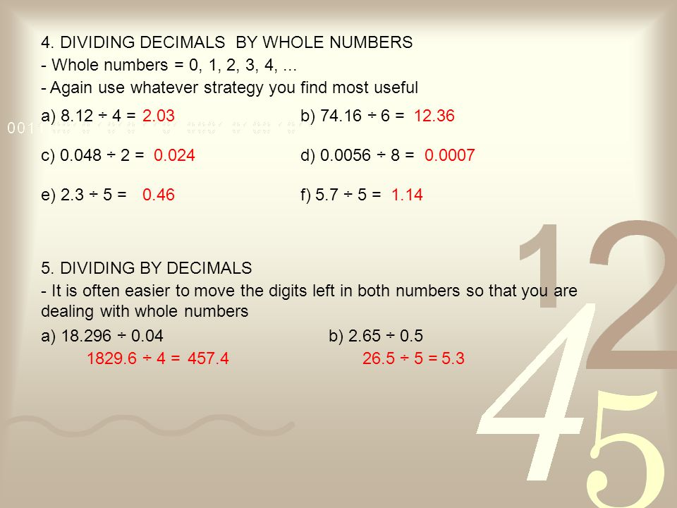 4. DIVIDING DECIMALS BY WHOLE NUMBERS - Again use whatever strategy you find most useful a) 8.12 ÷ 4 =b) 74.16 ÷ 6 =2.0312.36 c) 0.048 ÷ 2 =d) 0.0056