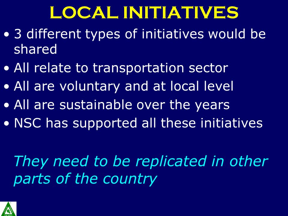 LOCAL INITIATIVES 3 different types of initiatives would be shared All relate to transportation sector All are voluntary and at local level All are sustainable over the years NSC has supported all these initiatives They need to be replicated in other parts of the country