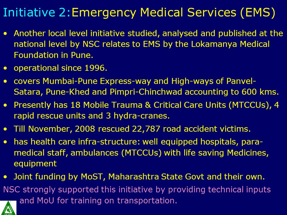Initiative 2:Emergency Medical Services (EMS) Another local level initiative studied, analysed and published at the national level by NSC relates to EMS by the Lokamanya Medical Foundation in Pune.