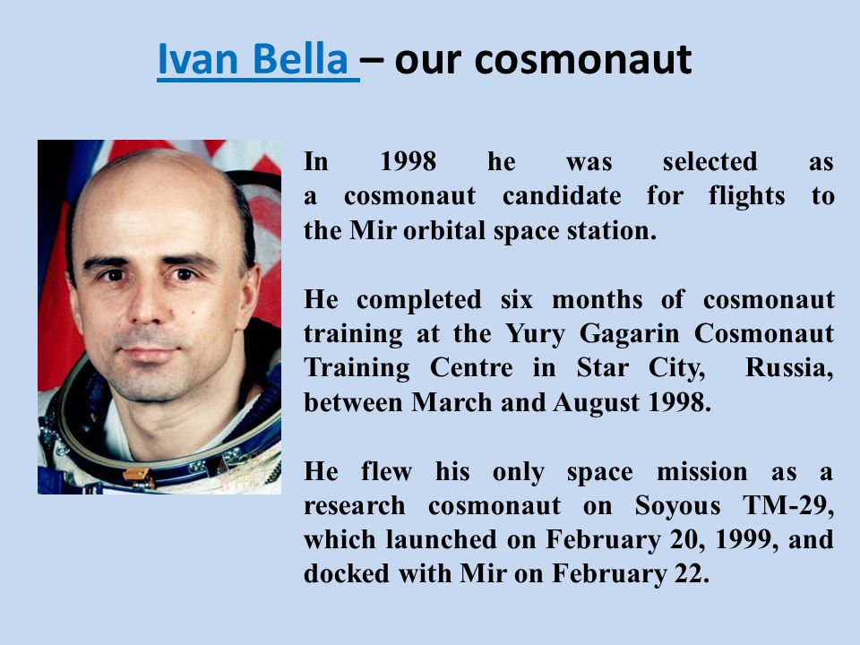 Ivan Bella – our cosmonaut In 1998 he was selected as a cosmonaut candidate for flights to the Mir orbital space station.