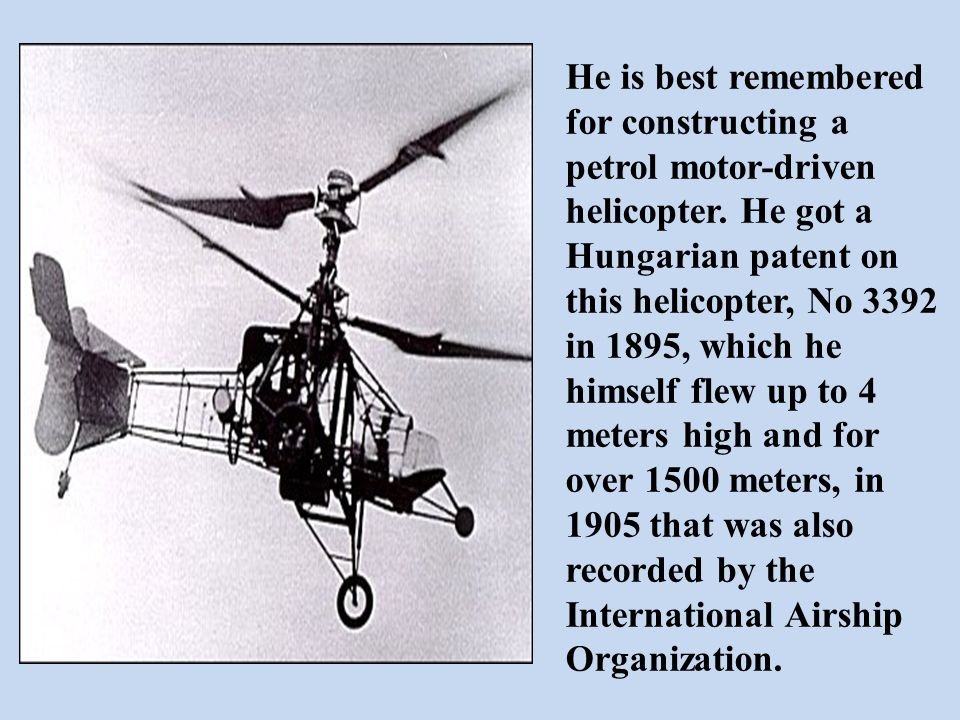 He is best remembered for constructing a petrol motor-driven helicopter.