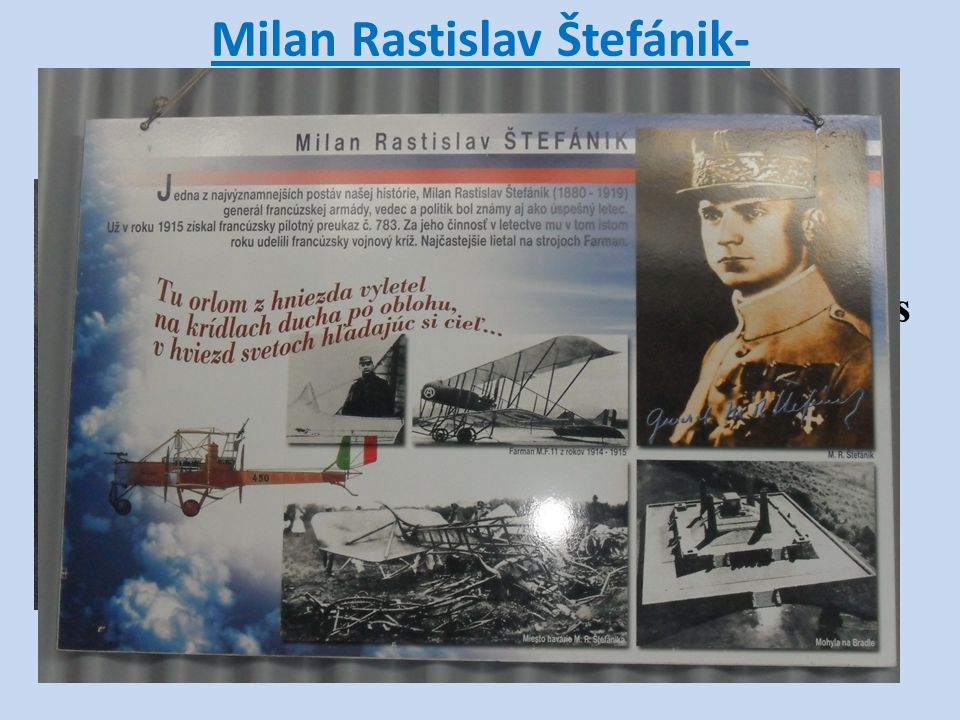 Milan Rastislav Štefánik- Slovak astronomer, later also a general and politician He studied at the Meudon Observatory. Later carried out a number of o