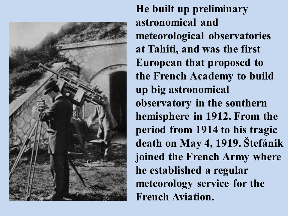 He built up preliminary astronomical and meteorological observatories at Tahiti, and was the first European that proposed to the French Academy to build up big astronomical observatory in the southern hemisphere in 1912.