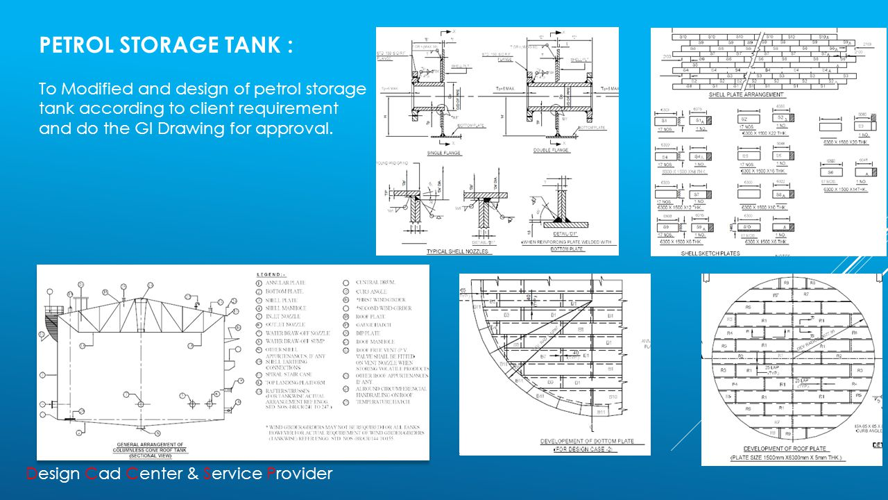 PETROL STORAGE TANK : To Modified and design of petrol storage tank according to client requirement and do the GI Drawing for approval.