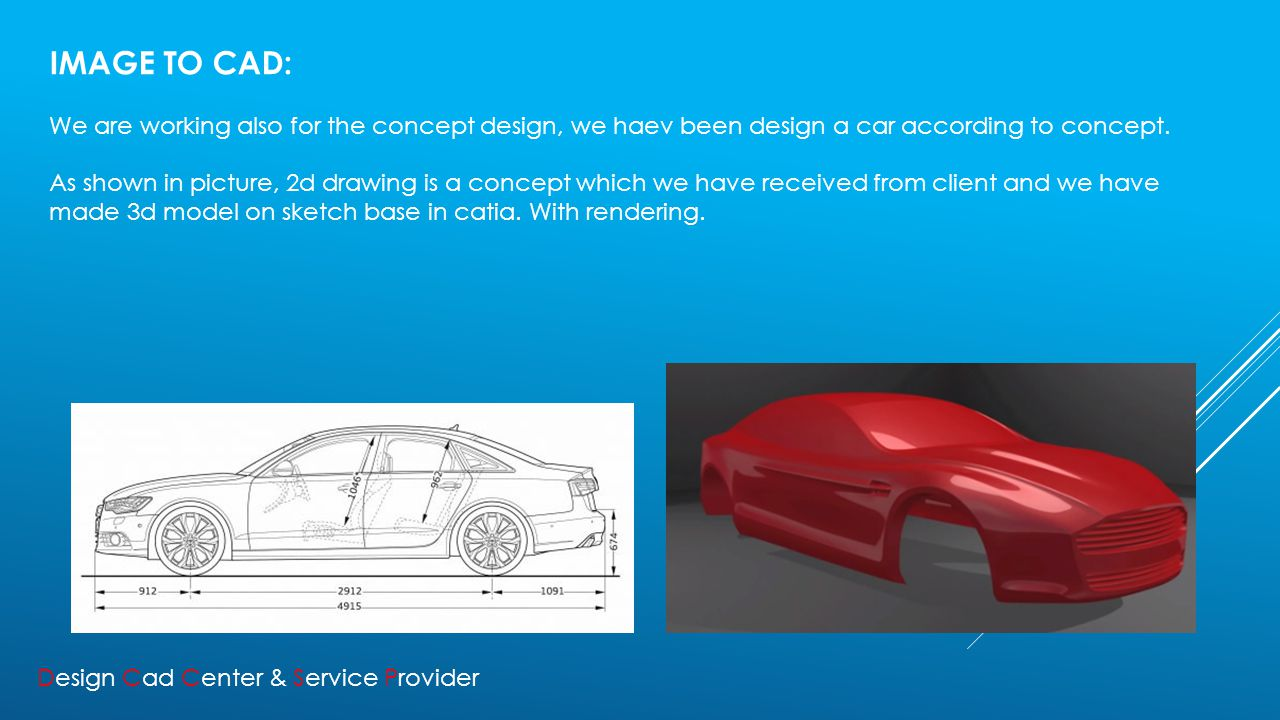 IMAGE TO CAD: We are working also for the concept design, we haev been design a car according to concept.