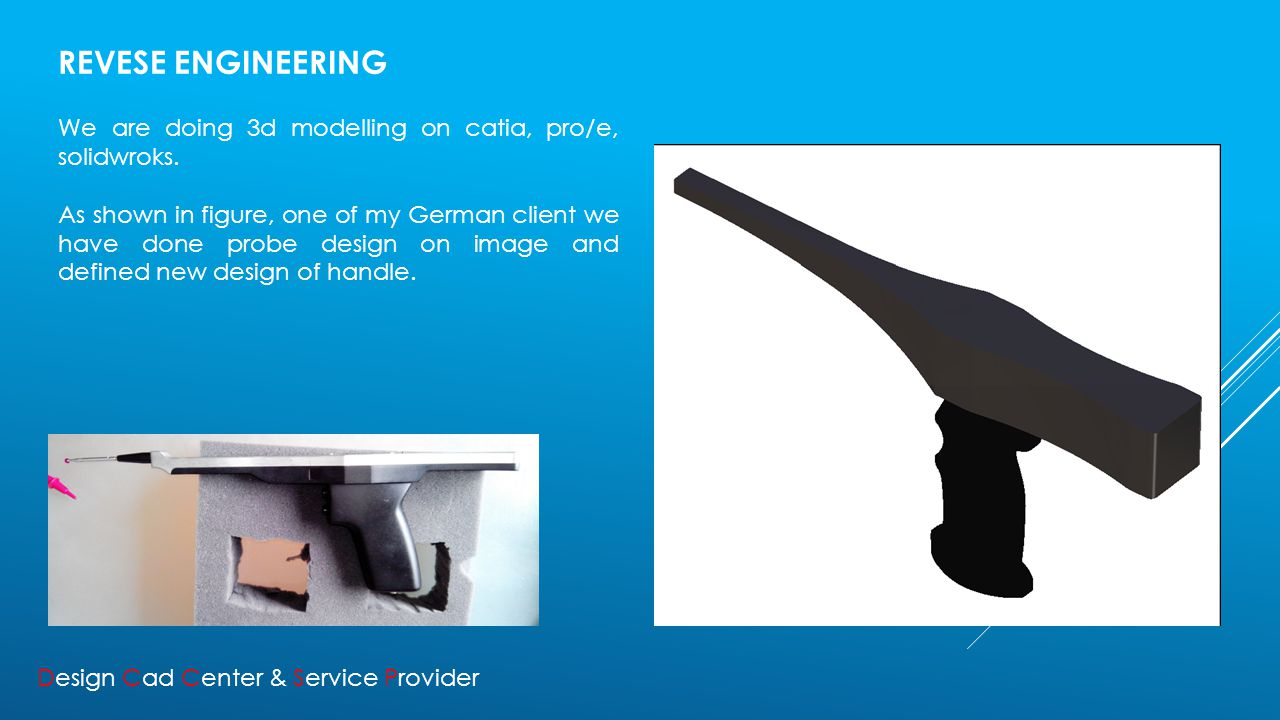 REVESE ENGINEERING We are doing 3d modelling on catia, pro/e, solidwroks.