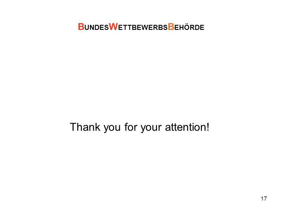 17 Thank you for your attention! B UNDES W ETTBEWERBS B EHÖRDE