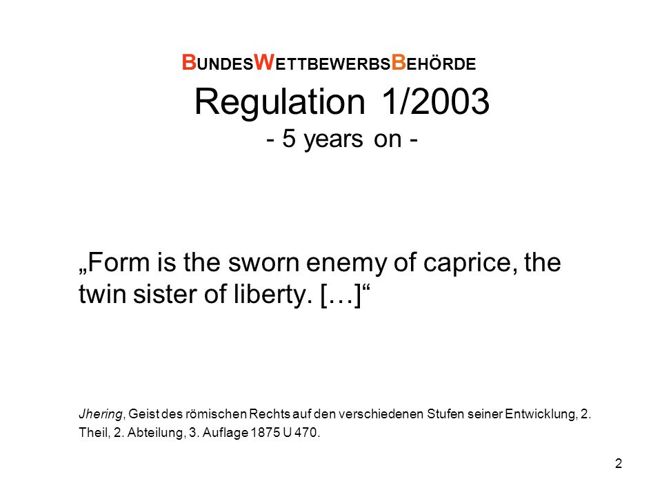 """2 Regulation 1/2003 - 5 years on - """"Form is the sworn enemy of caprice, the twin sister of liberty."""