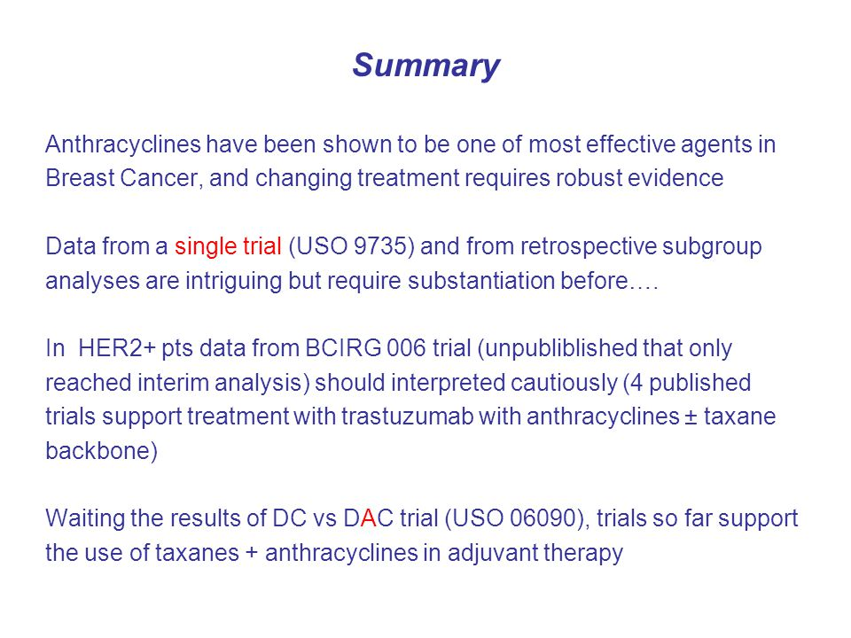 Summary Anthracyclines have been shown to be one of most effective agents in Breast Cancer, and changing treatment requires robust evidence Data from