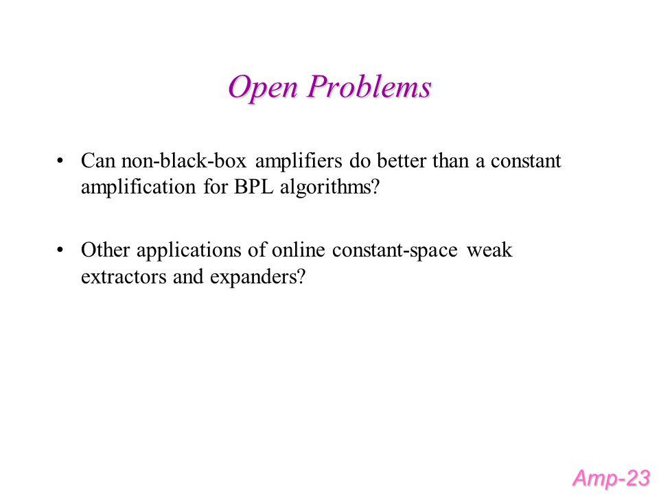Open Problems Can non-black-box amplifiers do better than a constant amplification for BPL algorithms.