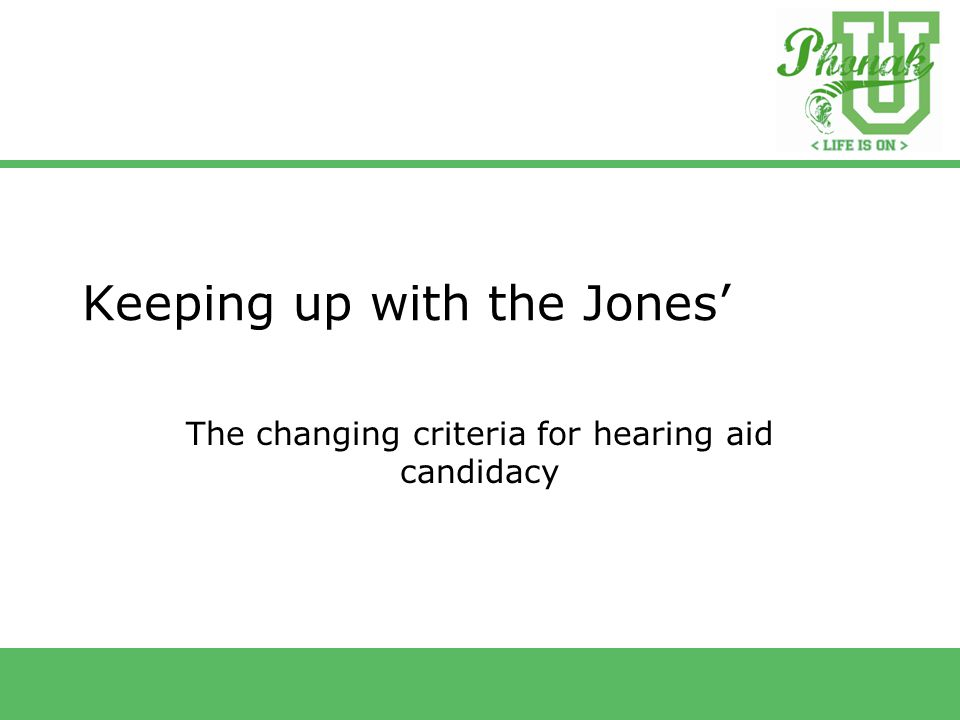 Keeping up with the Jones' The changing criteria for hearing aid candidacy