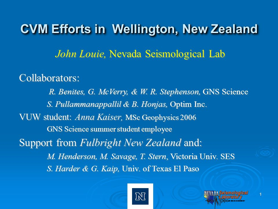 1 CVM Efforts in Wellington, New Zealand John Louie, Nevada Seismological Lab Collaborators: R.