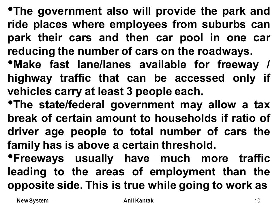 New SystemAnil Kantak10 The government also will provide the park and ride places where employees from suburbs can park their cars and then car pool in one car reducing the number of cars on the roadways.