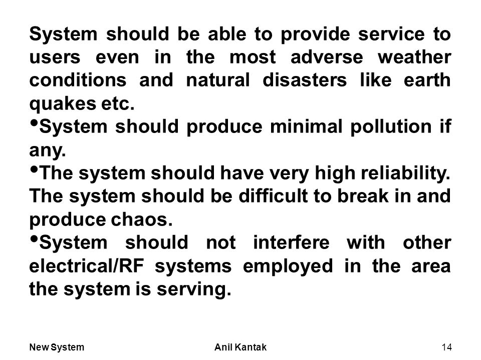 New SystemAnil Kantak14 System should be able to provide service to users even in the most adverse weather conditions and natural disasters like earth quakes etc.