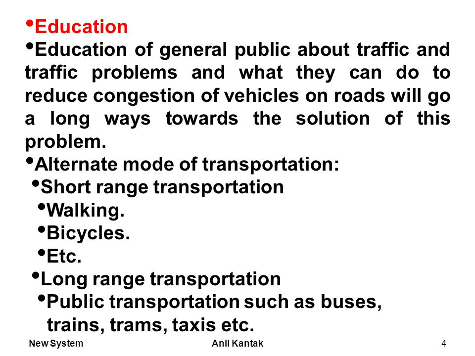 New SystemAnil Kantak5 Public school system: Through this system young adult population will be taught about psychology of traffic and the problems created by it (such s the road rage etc.) in the society if some preventative measures are not adopted.
