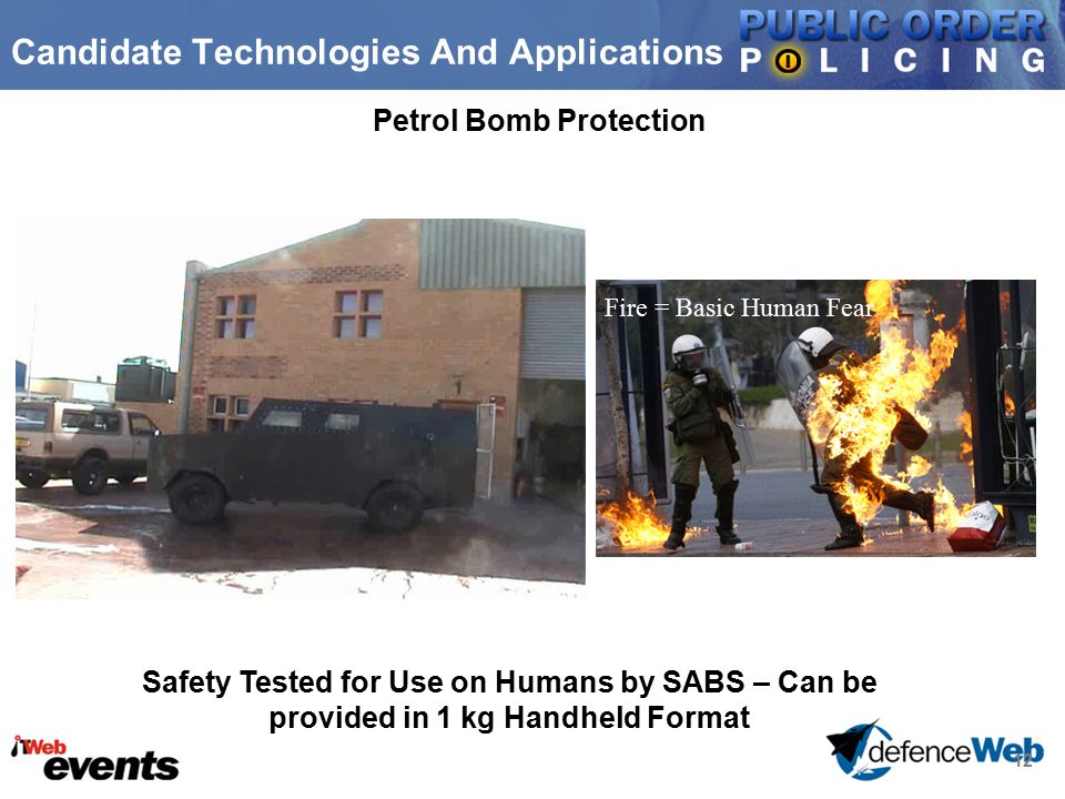 12 Candidate Technologies And Applications Petrol Bomb Protection Safety Tested for Use on Humans by SABS – Can be provided in 1 kg Handheld Format Fire = Basic Human Fear