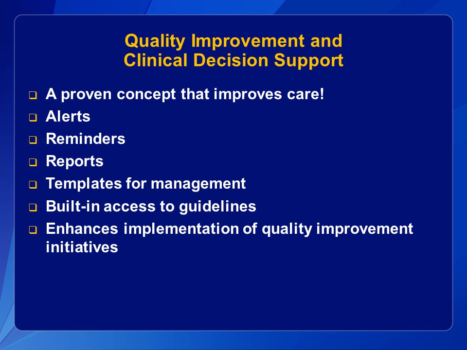 Quality Improvement and Clinical Decision Support  A proven concept that improves care.