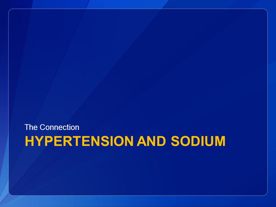 HYPERTENSION AND SODIUM The Connection