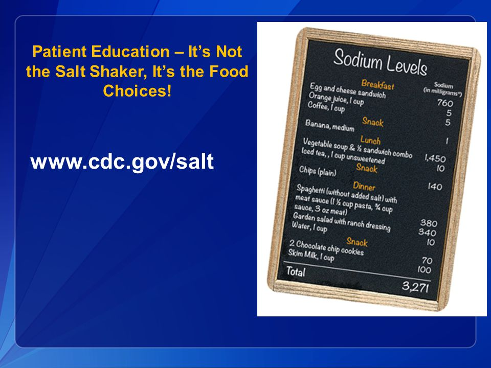 Patient Education – It's Not the Salt Shaker, It's the Food Choices! www.cdc.gov/salt