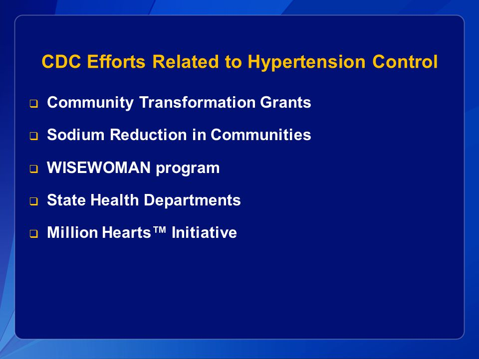 CDC Efforts Related to Hypertension Control  Community Transformation Grants  Sodium Reduction in Communities  WISEWOMAN program  State Health Departments  Million Hearts™ Initiative