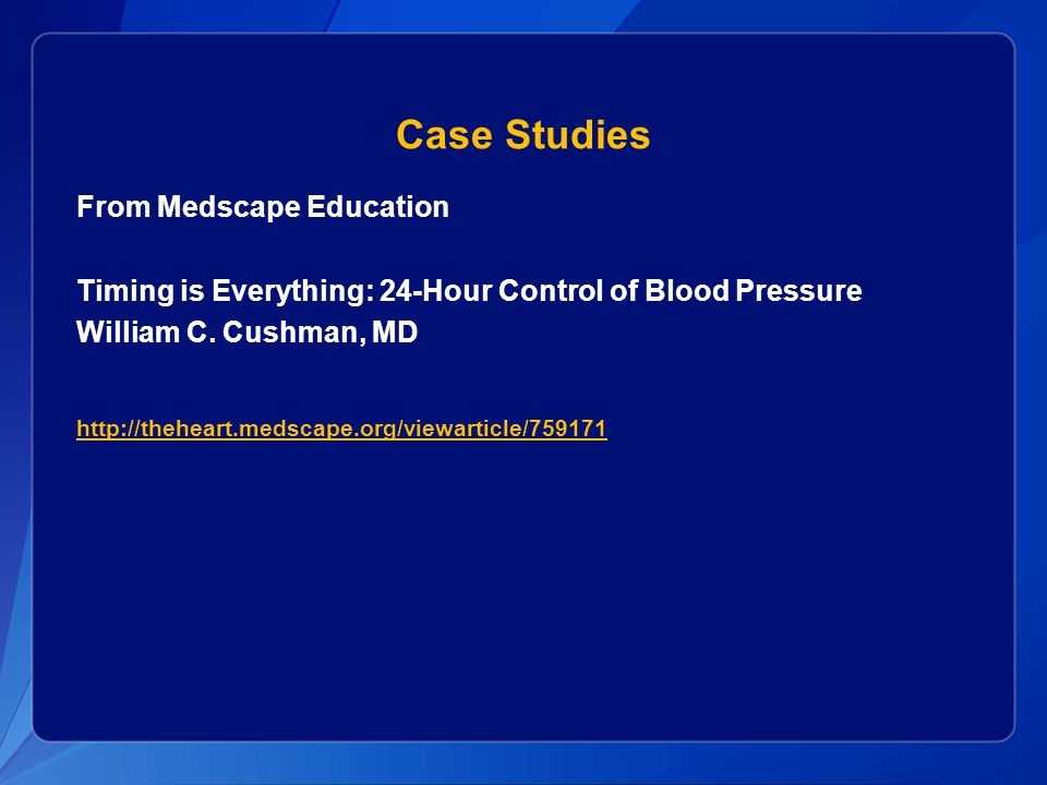 Case Studies From Medscape Education Timing is Everything: 24-Hour Control of Blood Pressure William C.